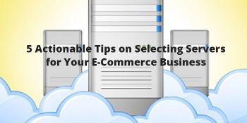 5-Actionable-Tips-on-Selecting-Servers-for-Your-E-Commerce-Business